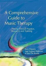 A Comprehensive Guide to Music Therapy: Theory, Clinical Practice, Research and