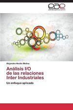 An�lisis I/o de Las Relaciones Inter Industriales by Molina Alejandro H�ctor...