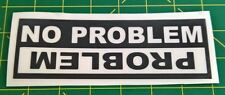 No Problem - Problem - Roll Over - Vinyl Decal for Car, Truck, or Jeep