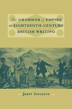 The Grammar of Empire in Eighteenth-Century British Writing by Janet Sorensen...