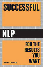 Successful NLP: Quick and Easy Ways to Use Neuro-linguistic Programming to...