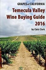 Temecula Valley Wine Buying Guide 2016 by Chris Clark (2016, Paperback)