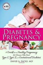Diabetes and Pregnancy: A Guide to a Healthy Pregnancy for Women with Type 1, Ty
