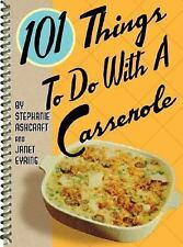 101 Things to Do with a Casserole by Stephanie Ashcraft and Janet Eyring...