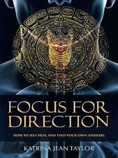 Focus for Direction : How to Self-Heal and Find Your Own Answers by Katrina...