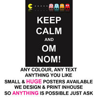 KEEP CALM POSTER LARGE  & SMALL OM NOM PROFESSIONAL PRINT ANY TEXT COLOUR THEME