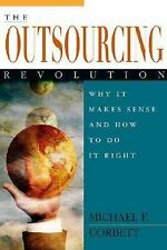 The Outsourcing Revolution : Why It Makes Sense and How to Do It Right by...