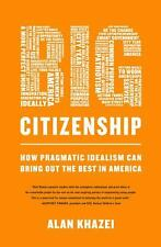 Big Citizenship: How Pragmatic Idealism Can Bring Out the Best in America, Khaze