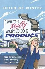 What I Really Want to Do Is Produce: Top Producers Talk Movies and Mon-ExLibrary
