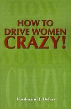 How to Drive Women Crazy! by Ferdinand Delery (2001, Paperback)