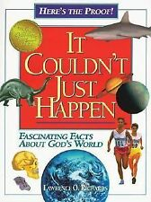 It Couldn't Just Happen : Fascinating Facts about God's World by Lawrence O. Ric