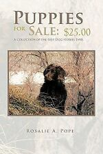 Puppies for Sale: $25. 00 : A Collection of the Best Dog Stories Ever by...