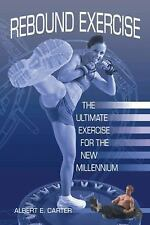 Rebound Exercise: The Ultimate Exercise for the New Millennium by Carter, Alber