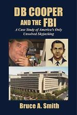 DB Cooper and the FBI : A Case Study of America's Only Unsolved Skyjacking by...
