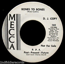 P.P.F. PAST PRESENT FUTURE-Bones To Bones-Northern Soul Promo 45-MECCA #101