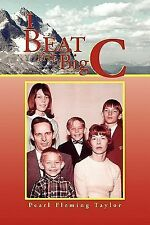 I Beat the Big C by Pearl Fleming Taylor (2010, Paperback)