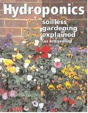 Hydroponics: Soilless Gardening Explained by Les Bridgewood.