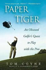 Paper Tiger: An Obsessed Golfer's Quest to Play with the Pros - Coyne, Tom - Pap