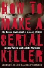 How to Make a Serial Killer: The Twisted Development of Innocent Children into t