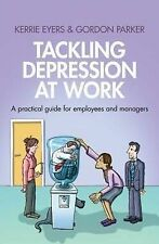 Tackling Depression at Work: A Practical Guide for Employees and Managers by...