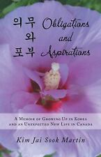 Obligations and Aspirations : A Memoir of Growing up in Korea and an...