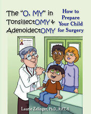 """The """"O, MY"""" in Tonsillectomy & Adenoidectomy: How to Prepare Your Child for Surg"""