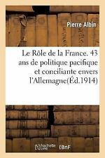 Le Role de la France. 43 ANS de Politique Pacifique et Conciliante Envers...