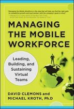 Managing the Mobile Workforce : Leading, Building, and Sustaining Virtual...