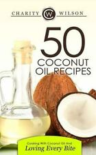 50 Coconut Oil Recipes: Cooking with Coconut Oil and Loving Every Bite by...