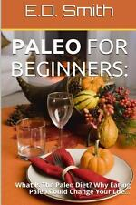 Paleo for Beginners : What Is the Paleo Diet? Why Eating Paleo Could Change...