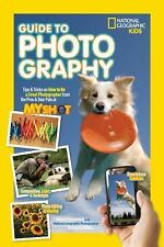National Geographic Kids Guide to Photography : Tips and Tricks on How to Be...