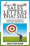 FAST SHIP: How To Write Sales Letters That Sell 2E by Drayton Bird