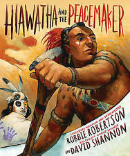 Hiawatha And The Peacemaker Robertson  Robbie 9781419712203