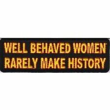 Well Behaved Women Rarely Make History Funny Motorcycle MC Biker Patch PAT-2008