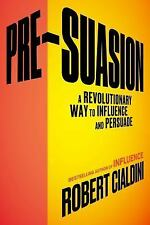 Pre-Suasion : A Revolutionary Way to Influence and Persuade by Robert B....