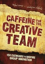 Caffeine for the Creative Team: 200 Exercises to Inspire Group Innovation