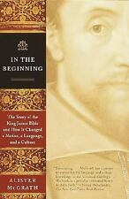 In the Beginning: The Story of the King James Bible and How It Changed a Nation,
