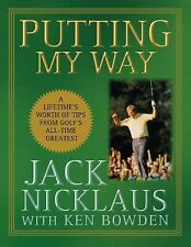 Putting My Way : A Lifetime's Worth of Tips from Golf's All-Time Greatest by...