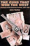 The Guns That Won the West-Firearms of the American Frontier by John Walter