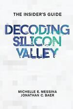 Decoding Silicon Valley by Michelle E. Messina and Jonathan C. Baer (2016,...