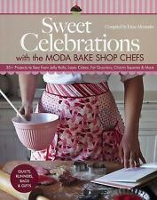 Sweet Celebrations with Moda Bakeshop Chefs: 35 Projects to Sew from Jelly Rolls