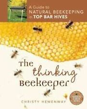 The Thinking Beekeeper : A Guide to Natural Beekeeping in Top Bar Hives by...