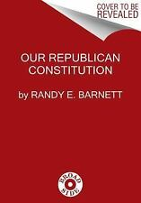 Our Republican Constitution by Randy E. Barnett (2016, Hardcover)