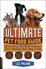 The Ultimate Pet Food Guide : Everything You Need to Know about Feeding Your...