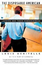 The Disposable American : Layoffs and Their Consequences by Louis Uchitelle...