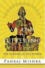 An End to Suffering : The Buddha in the World by Pankaj Mishra (2005, Paperback)