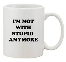 I'm Not With Stupid Anymore Couple BF GF Funny Humor Ceramic White Coffee Mug