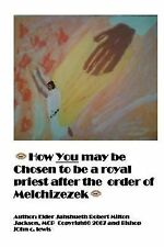 How You Might Be Chosen to Be a Royal Priest after the Order of Melchizedek...