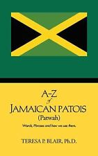 A-Z of Jamaican Patois (Patwah) : Words, Phrases and How We Use Them by...