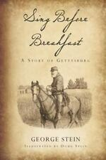 NEW - Sing Before Breakfast: A Story of Gettysburg by Stein, George